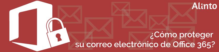 ¿Cómo proteger tu correo Office 365?