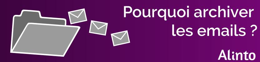 Pourquoi archiver les emails ?