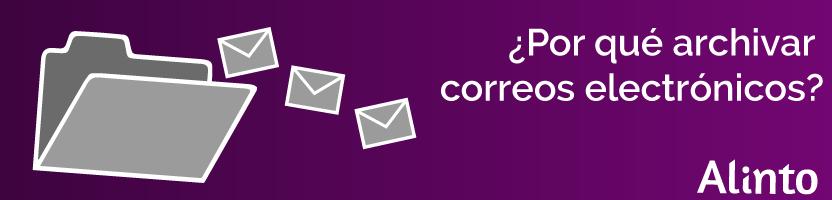 ¿Por qué archivar correos electrónicos?
